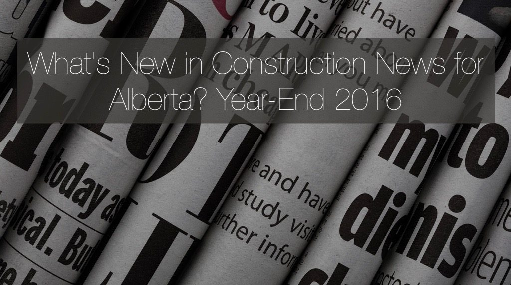 Alberta Construction News Updates - Year End 2016
